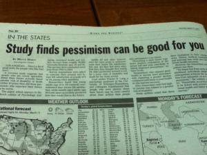 I'd always known my pessimism would turn out to be a good thing.